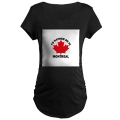 I'd Rather Be in Montreal Maternity Dark T-Shirt