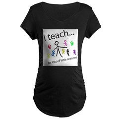 i teach ...little reasons Maternity Dark T-Shirt