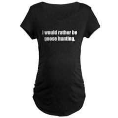 I'd Rather be Goose Hunting Maternity Dark T-Shirt