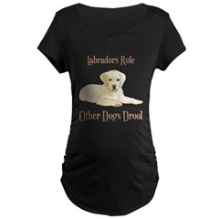 Yellow Labradors Rule Other Dogs Drool Maternity Dark T-Shirt
