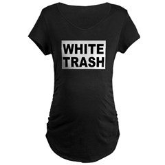 WhiteTrash.jpg Maternity Dark T-Shirt