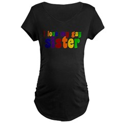I Love My Gay Sister Maternity Dark T-Shirt