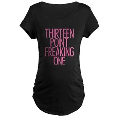 Thirteen Point Freaking One P Maternity Dark T-Shirt