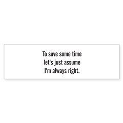 To save some time let's assume I'm always right Sticker (Bumper 50 pk)