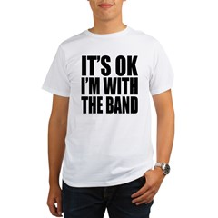 It's ok I'm with the Band Organic Men's T-Shirt
