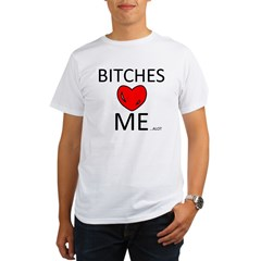 Bitches love me....ALOT Organic Men's T-Shirt