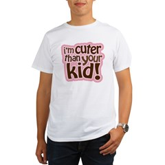 I'm Cuter Than Your Kid Organic Men's T-Shirt
