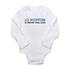 Half Scottish Is Better Than None Long Sleeve Infant Bodysuit