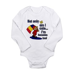 Not only am I cute I'm Romanian too! Long Sleeve Infant Bodysuit