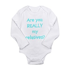 Are You Really My Relatives? Infant Creeper Long Sleeve Infant Bodysuit