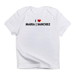 I Love MARIA J SANCHEZ Infant T-Shirt