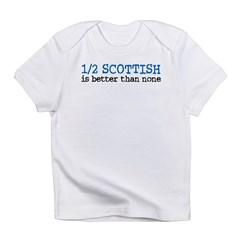 Half Scottish Is Better Than None Infant T-Shirt