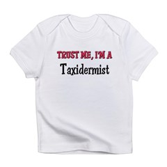 Trust Me I'm a Taxidermist Infant T-Shirt