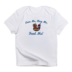 Love Me, Hug Me, Feed Me! Infant T-Shirt