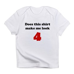 Make Me Look 4 Infant T-Shirt