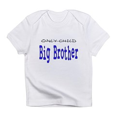Only Child to Big Brother Infant T-Shirt