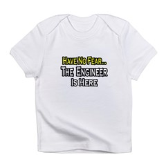 """Have No Fear, Engineer..."" Infant T-Shirt"