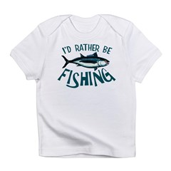 Rather Be Fishing Infant T-Shirt