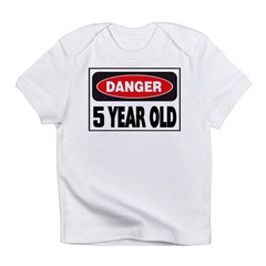 5 Year Old Danger Sign Infant T-Shirt