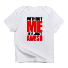 WITHOUT ME Infant T-Shirt