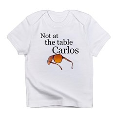 Not at the table Carlos Infant T-Shirt
