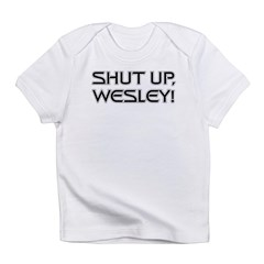 Shut Up Wesley Infant T-Shirt