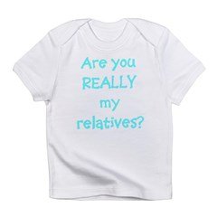 Are You Really My Relatives? Infant Creeper Infant T-Shirt