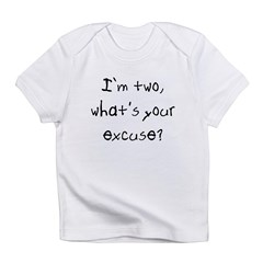 I'm two what's your excuse Kids Infant T-Shirt