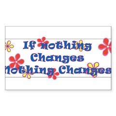 if nothing changes Sticker (Rectangle)