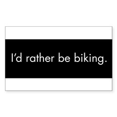 I'd rather be biking Sticker (Rectangle)