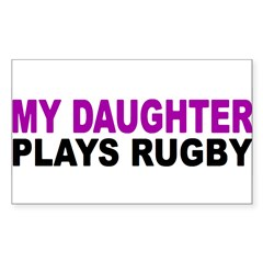 My daughter plays rugby! Sticker (Rectangle)