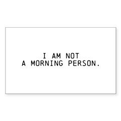 I am NOT a morning person Sticker (Rectangle)