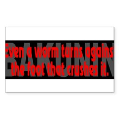 (Bakunin Quote):Even a worm... - Sticker (Rectangle)