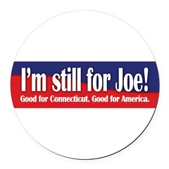 I'm still for Joe (Lieberman) Round Car Magnet