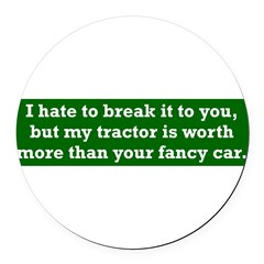 My tractor's worth... Round Car Magnet