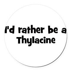 Rather be a Thylacine Round Car Magnet