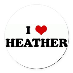 I Love HEATHER Round Car Magnet