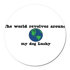 World Revolves Around Lucky Round Car Magnet