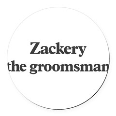 Zackery the groomsman Round Car Magnet