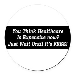 You Think Healthcare is Expensive Now Round Car Magnet