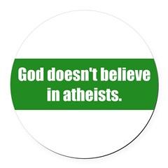 God doesn't believe in atheists. Round Car Magnet