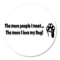 The more people I meet... Round Car Magnet