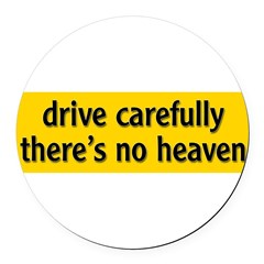 "Bumper Sticker ""drive carfully, there's no heaven"" Round Car Magnet"
