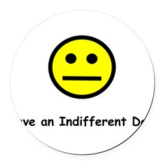 Have an Indifferent Day (Y) Round Car Magnet