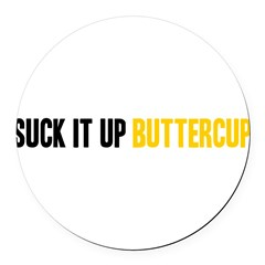 Suck it Up, Buttercup Round Car Magnet