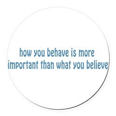 Behave / Believe Round Car Magnet