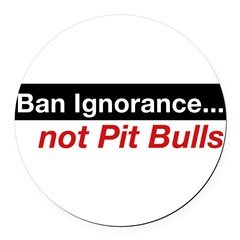 Bumper Sticker - Ban Ignorance... not Pit Bull Round Car Magnet
