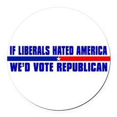 IF LIBERALS HATED AMERICA Round Car Magnet
