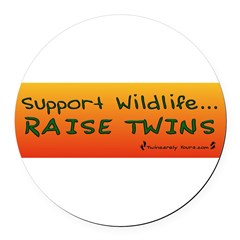 Support Wildlife - Raise Twin Round Car Magnet