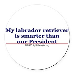 My labrador retriever is smarter (bumper sticker) Round Car Magnet